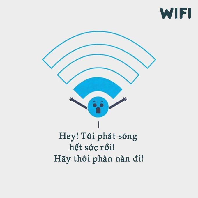 <p> Bạn luôn phàn nàn tại sao cột sóng wifi yếu thế, rồi lại rút ra cắm lại cả chục lần thì wifi cũng đã làm việc hết công suất rồi.</p>