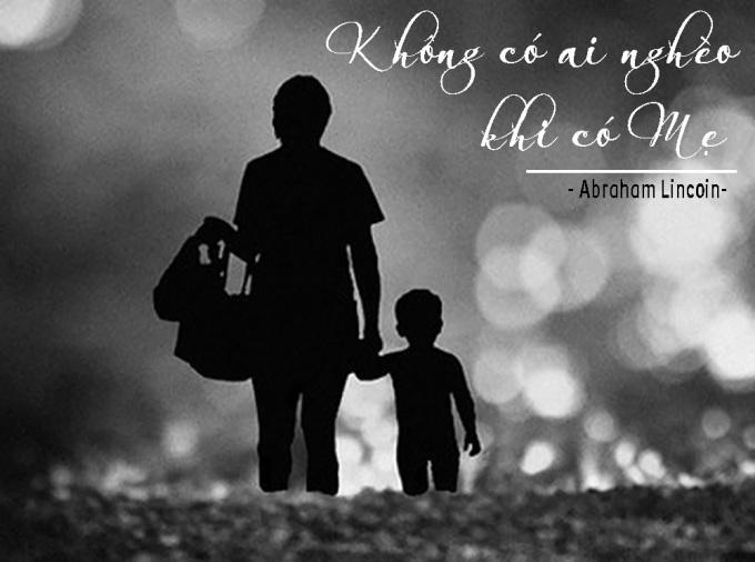 <p> Mọi người đều giàu có, đơn giản vì chúng ta vẫn còn có mẹ!</p>