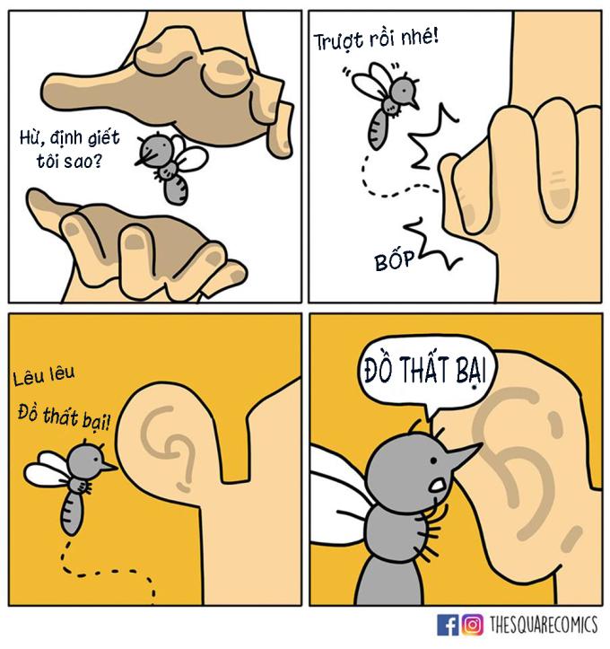 <p> Giờ thì bạn hiểu tại sao khi cố gắng đập muỗi, tiếng vo ve bên tai càng to hơn rồi chứ.</p>