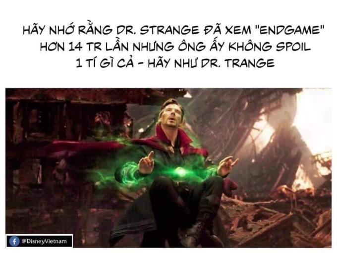 """<p> Ngày 26/4 bom tấn <em>Avengers Endgame</em>khởi chiếu tại Việt Nam. Bộ phim với chủ đề siêu anh hùng trở thành hiện tượng từ khi công chiếu. Nhiều fan vũ trụ điện ảnh Marvel háo hức để được xem bộ phim. Thế nhưng đừng để cảm xúc lấn át lý trí mà """"lỡ lời"""" spoil phim, bạn sẽ phải nhận cái kết đắng.</p> <p> Hãy như Strange, dù ông có xem 14.000.605 lần """"Endgame"""" vẫn quyết không spoil!</p>"""