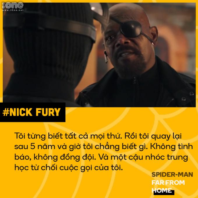 <p> Nick Fury là nạn nhân của cú búng tay Thanos. Biến mất khỏi vũ trụ 5 năm, Fury thấy mình bị thụt lùi so với sự phát triển của xã hội. Nếu cứ đứng im một chỗ không chịu trau dồi kiến thức, cập nhật bản thân, bạn cũng sẽ rơi vào cảm giác lạc lõng như Fury.</p>