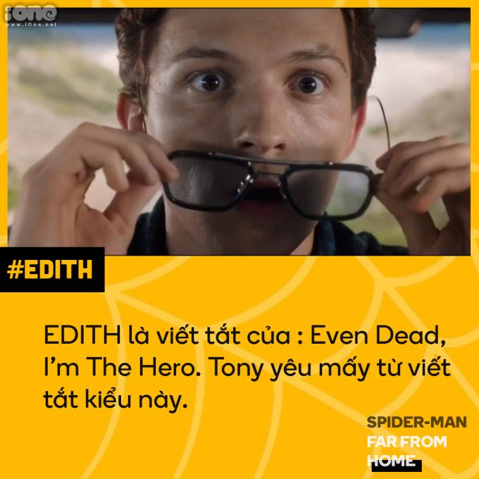 """<p> Chiếc kính công nghệ Tony Stark để lại cho Peter được đặt tên là EDITH, dịch ra là """"Kể cả khi chết, tôi vẫn là người hùng"""". Câu này rất đúng với Tony. Anh hy sinh để bảo vệ cho cả vũ trụ và được cả thế giới tôn vinh, tưởng nhớ sau khi qua đời.</p>"""