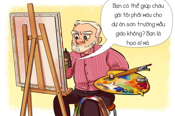<p> Họa sĩ chuyên vẽ tranh chứ không phải thợ sơn tường.</p>