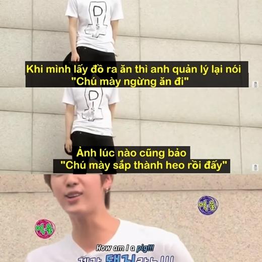 Khi bị quản lý phàn nàn về việc ăn quá nhiều, Jin đã gào lên: Làm sao mà em lại thành heo được chứ?.