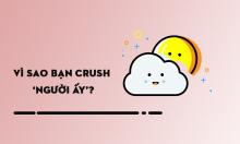 Điều gì khiến bạn 'crush' người ấy?